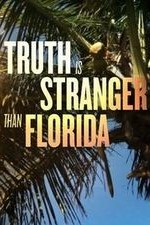 Truth Is Stranger Than Florida: Season 1