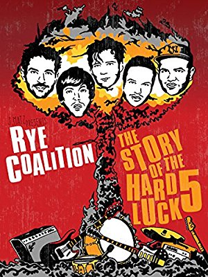 Rye Coalition: The Story Of The Hard Luck 5