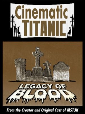 Cinematic Titanic: Legacy Of Blood
