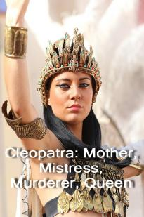 Cleopatra: Mother, Mistress, Murderer, Queen