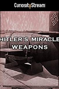 Hitler's Miracle Weapons