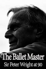 The Ballet Master: Sir Peter Wright At 90